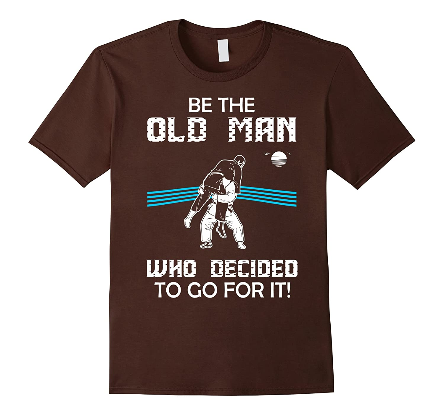 Mens Be The Old Man Who Decided To Go For It Judo Karate Tshirt