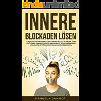 Innere Blockaden lösen: Der Weg zu mehr Freiheit und Lebensfreude, womit Sie ganz leicht Ihre inneren Ängste überwinden - positives Denken lernen und Stimmungsschwankungen reduzieren