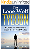 The Lone Wolf Tycoon: A Guide For Introverts to Crack the Code of Wealth