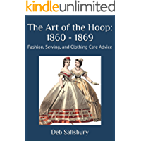 The Art of the Hoop: 1860 - 1869: Fashion, Sewing, and Clothing Care Advice