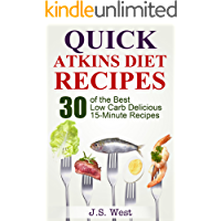 Atkins: Atkins Cookbook and Atkins Recipes. Quick Atkins Diet Recipes - 30 Delicious Quick and Easy 15-Minute Atkins Diet Meals for Weight Loss (Atkins ... for Beginners, Atkins Diet Kindle Free)