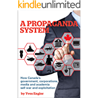 A Propaganda System: How Canada's government, corporations, media and academia sell war and exploitation