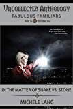 In the Matter of Snake vs. Stone: Uncollected Anthology: Fabulous Familiars