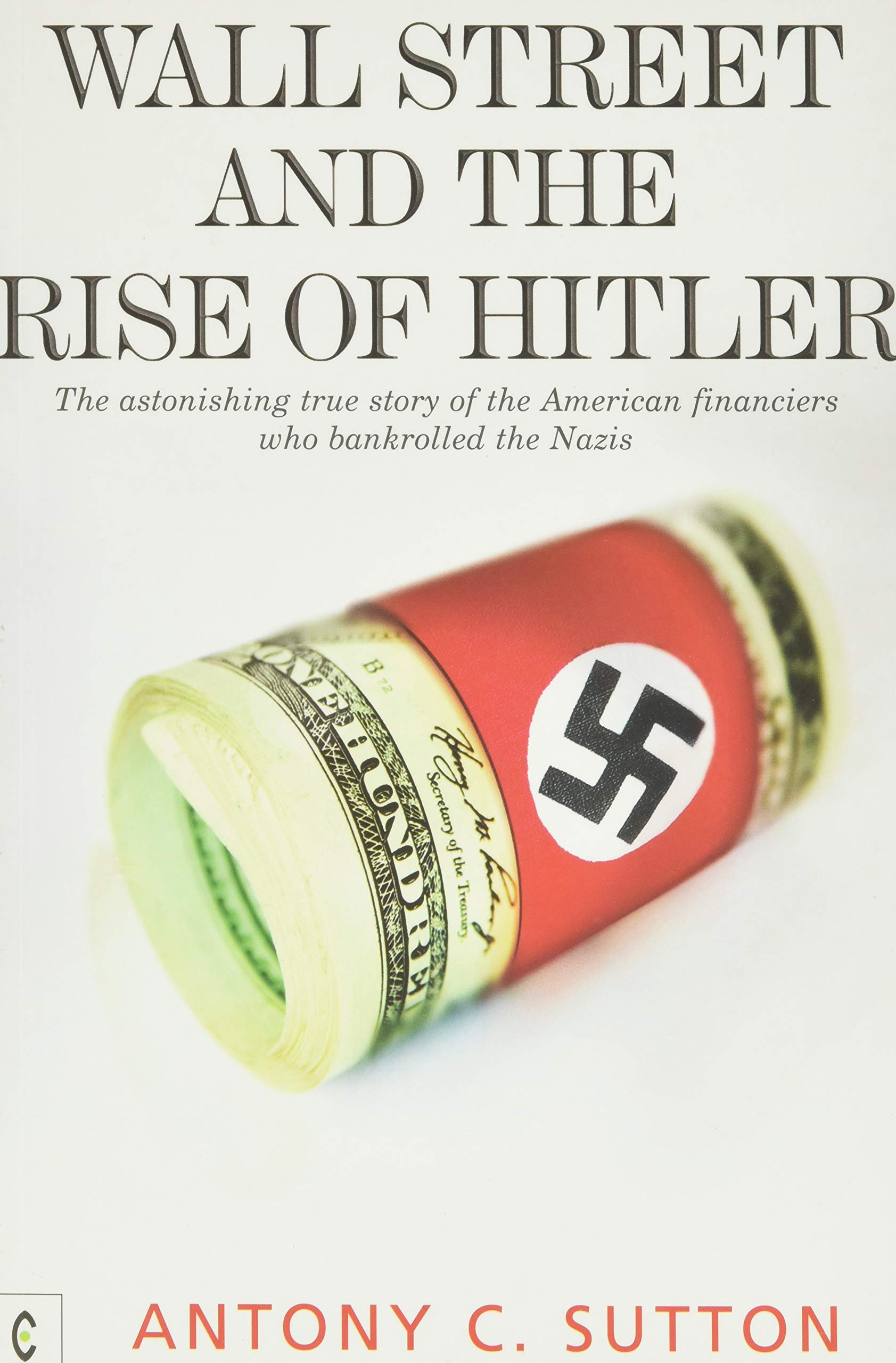 Wall Street and the Rise of Hitler: The Astonishing True Story of the  American Financiers Who Bankrolled the Nazis: Sutton, Antony C.:  9781905570270: Amazon.com: Books