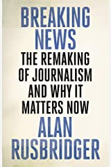 Breaking News: The Remaking of Journalism and Why It Matters Now Paperback