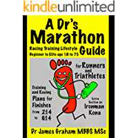 A Dr's Marathon Racing Training Lifestyle Guide: Runners and Triathletes from Beginner to Elite (A Dr's Sport & Lifestyle Guide Book 1)