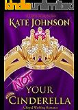 Not Your Cinderella: a Royal Wedding Romance (Royal Weddings Book 1)