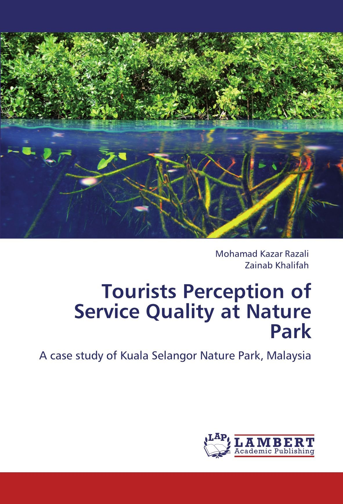 Tourists Perception of Service Quality at Nature Park: A case study of Kuala Selangor Nature Park, Malaysia pdf epub