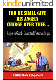 For He shall give his angels charge over thee... : Angels on Guard – Guaranteed Protection for you