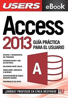 Microsoft Access 2013 - Guía práctica para el usuario: Gestione información de la manera más