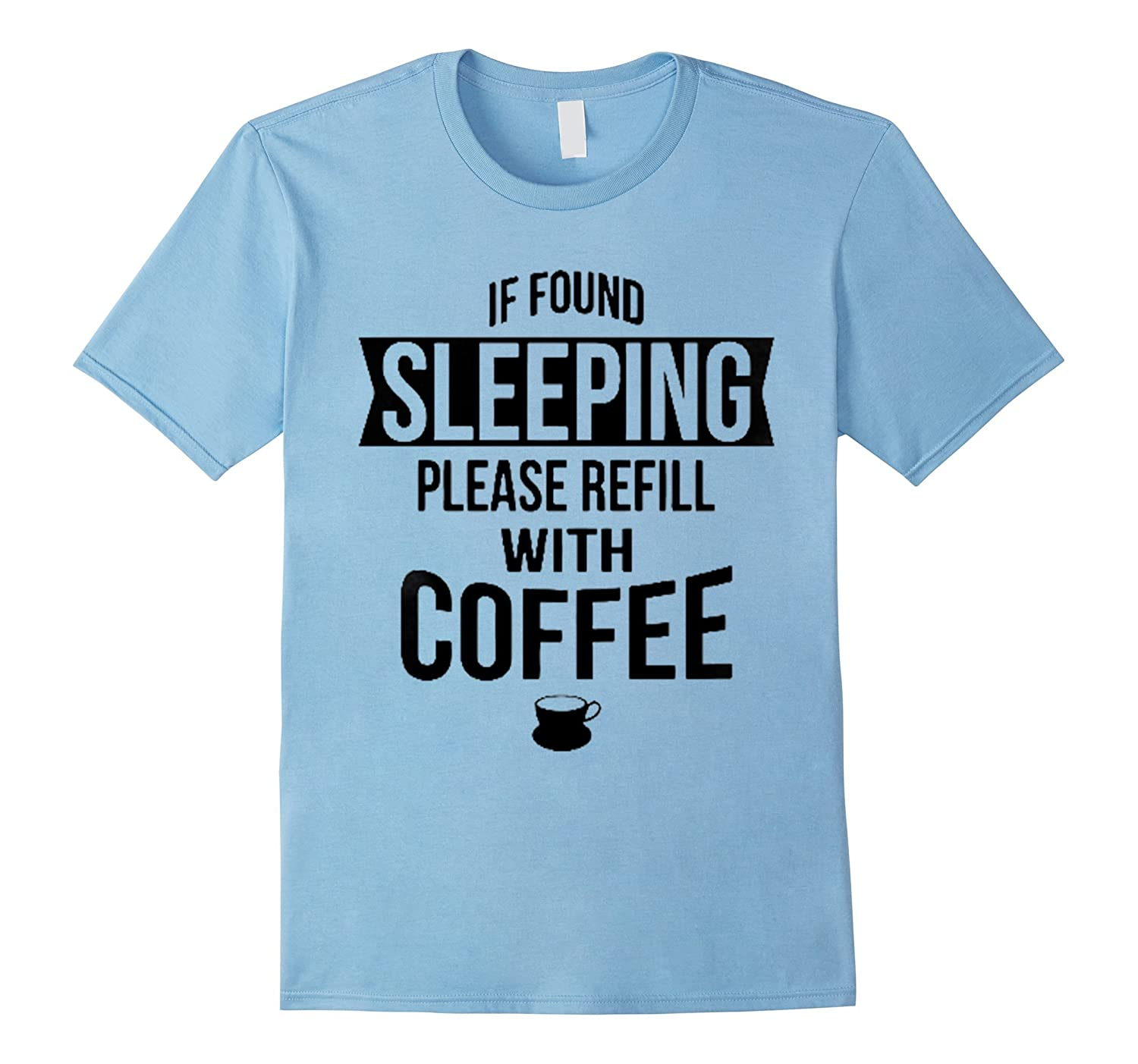 If Found Sleeping Please Refill With Coffee Shirt-BN
