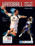 Handball pour les seniors: 160 situations d'entraînement