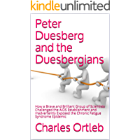 Peter Duesberg and the Duesbergians: How a Brave and Brilliant Group of Scientists Challenged the AIDS Establishment and Inadvertently Exposed the Chronic Fatigue Syndrome Epidemic