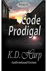CODE PRODIGAL: (Cast Your Cares) Faith Infused Fiction (Fighting for the Heart of Spencer Book 1)