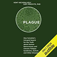 Plague: One Scientist's Intrepid Search for the Truth About Human Retroviruses and Chronic Fatigue Syndrome, Autism, and Other Diseases
