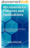 Microservices: Patterns and Applications: Designing fine-grained services by applying patterns (English Edition)