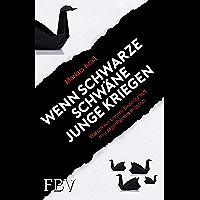 Wenn schwarze Schwäne Junge kriegen: Warum wir unsere Gesellschaft neu organisieren müssen (German Edition)
