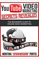 YouTube Video Marketing Secrets Revealed: The Beginners Guide to Online Video Marketing Kindle Edition