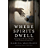 Where Spirits Dwell: Fascinating true life stories of haunted houses and other paranormal experiences