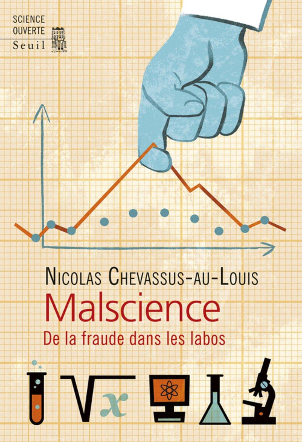 Malscience : De la fraude dans les labos - Nicolas Chevassus-au-Louis