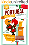 Portugal Travel Guide 2019 - Your Practical Journey Companion - Find Adventure Through Local's Insights: Discover Every Portuguese District: Lisbon, Porto, Algarve, Azores, Madeira, and much more!