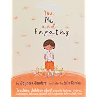 You, Me and Empathy: Teaching children about empathy, feelings, kindness, compassion, tolerance and recognising bullying…