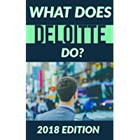 What Does Deloitte Do?: 2018 Edition (English Edition)
