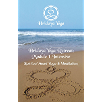 Hridaya Yoga Retreat Module 1 Intensive: Spiritual Heart Yoga and Meditation (English Edition)