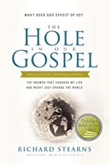 The Hole in Our Gospel Special Edition: What Does God Expect of Us? The Answer That Changed My Life and Might Just Change the World Kindle Edition