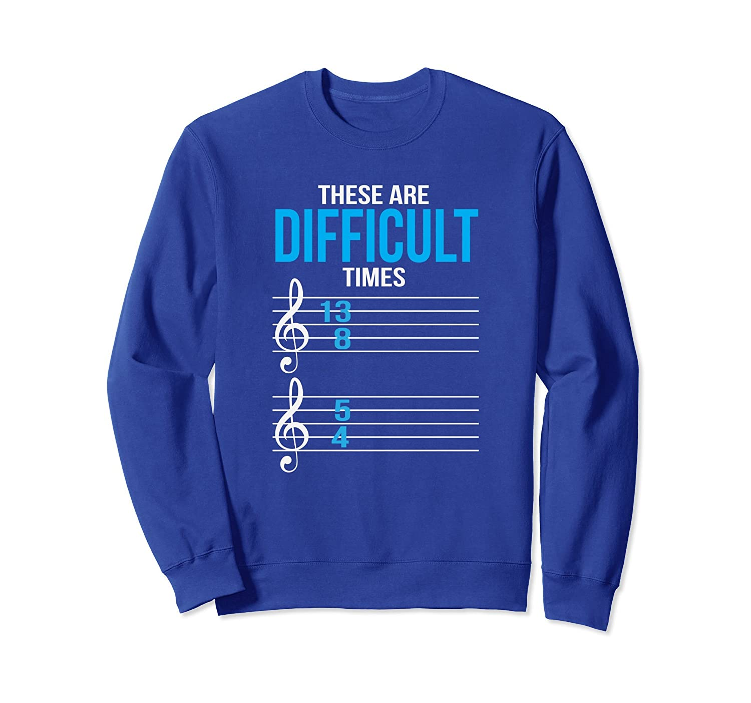 Funny These Are Difficult Times Sweatshirt Music Joke Shirt-mt