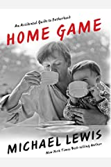 Home Game: An Accidental Guide to Fatherhood Kindle Edition