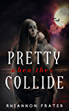 Pretty When They Collide (Pretty When She... Book 0)