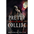 Pretty When They Collide (Pretty When She. Book 0)