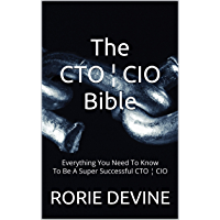 The CTO ¦ CIO Bible: The Mission Objectives Strategies And Tactics Needed To Be A Super Successful CTO ¦ CIO (English Edition)