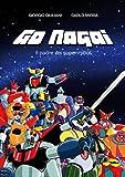 Go Nagai. Il padre dei super-robot