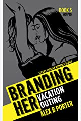 Branding Her 5 : Vacation & Outing (Episode 09 & 10): Vacation & Outing (BRANDING HER - Steamy Lesbian Romance Series) Kindle Edition