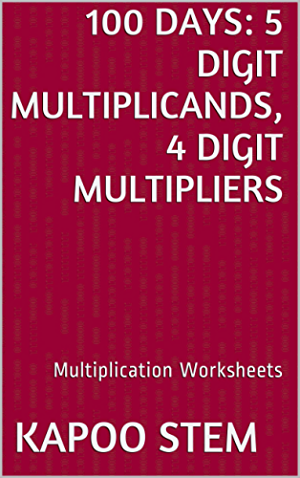 100 Multiplication Worksheets with 5-Digit Multiplicands; 4-Digit Multipliers: Math Practice Workbook (100 Days Math Multiplication Series 14)