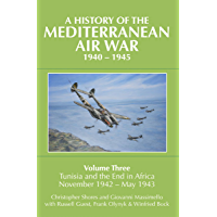 A History of the Mediterranean Air War, 1940–1945: Tunisia and the End in Africa, November 1942–1943