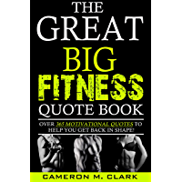 The Great Big Fitness Quote Book: Over 365 Motivational Quotes To Help You Get Back In Shape! (The Great Big Quote Books Series Book 1) (English Edition)