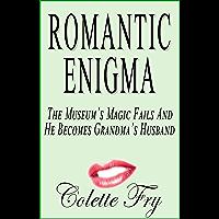 Romantic Enigma: The Museum's Magic Fails And He Becomes Grandma's Husband (GRANNY Book 32) (English Edition)