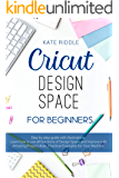 Cricut Design Space For beginners: Step-by-step guide with illustrations. Learn how to use all functions of Design Space and Improve with Amazing Project Ideas, Practical examples for your Machine