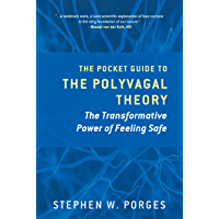 The Pocket Guide to the Polyvagal Theory: The Transformative Power of Feeling Safe (Norton Series on Interpersonal…