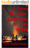 A Few Tips for Survival in the Wild: Big collection with practical tips on survival