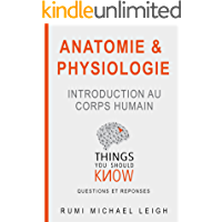 """Anatomie et Physiologie """"Introduction au corps humain"""": Things you should know (Questions and answers) (French Edition)"""