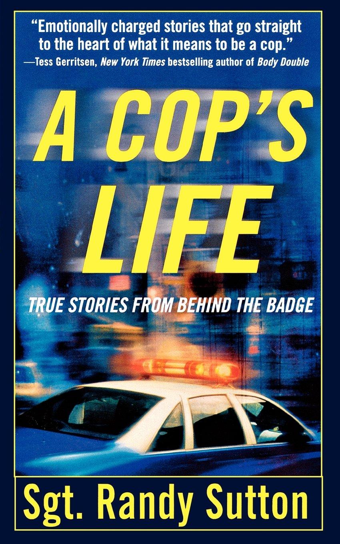 A Cops Life: Sgt. Randy Sutton: 9781250038739: Amazon.com ...