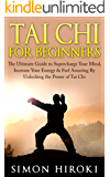 Tai Chi for Beginners: The Ultimate Guide to Supercharge Your Mind, Increase Your Energy & Feel Amazing By Unlocking the Power of Tai Chi (Tai Chi - Tai ... How to Fight - Martial Arts for Beginners)