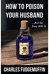 How To Poison Your Husband And Get Away With It (A Short Story) Kindle Edition
