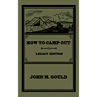 How To Camp Out (Legacy Edition): The Original Classic Handbook On Camping, Bushcraft, And Outdoors Recreation (The…
