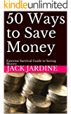 50 Ways to Save Money: Extreme Survival Guide to Saving Money