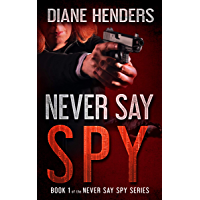 Never Say Spy (The Never Say Spy Series Book 1) (English Edition)